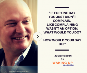 """No Complaints Challenge"" - Joe Kirin on Waking Up In America Quote1"