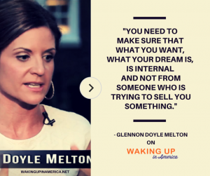"""You need to make sure your dream is internal"" - Glennon Melton on Waking Up In America"