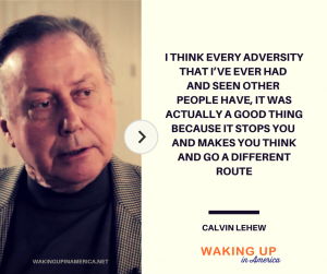 """""""Every adversity... is actually a good thing because it stops you"""" - Calvin LeHew"""