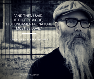 """""""And then I said, if there's a God, his fundamental nature must be love."""" - Lew Ross"""
