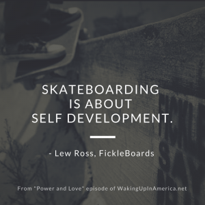 """Skateboarding is about self-development"" - Lew Ross, FickleBoards"