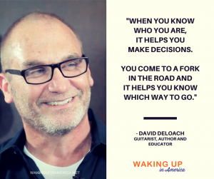 When you know who you are if helps you make decisions - David DeLoach on #wakingupinamerica