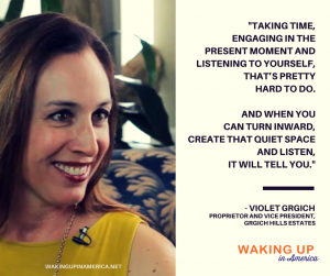 """When you can turn inward, create that quiet space and listen, it will tell you""- Violet Grgich on Waking Up in America"