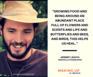 Growing food can help us heal - Jeremy Lekich on #WakingupinAmerica